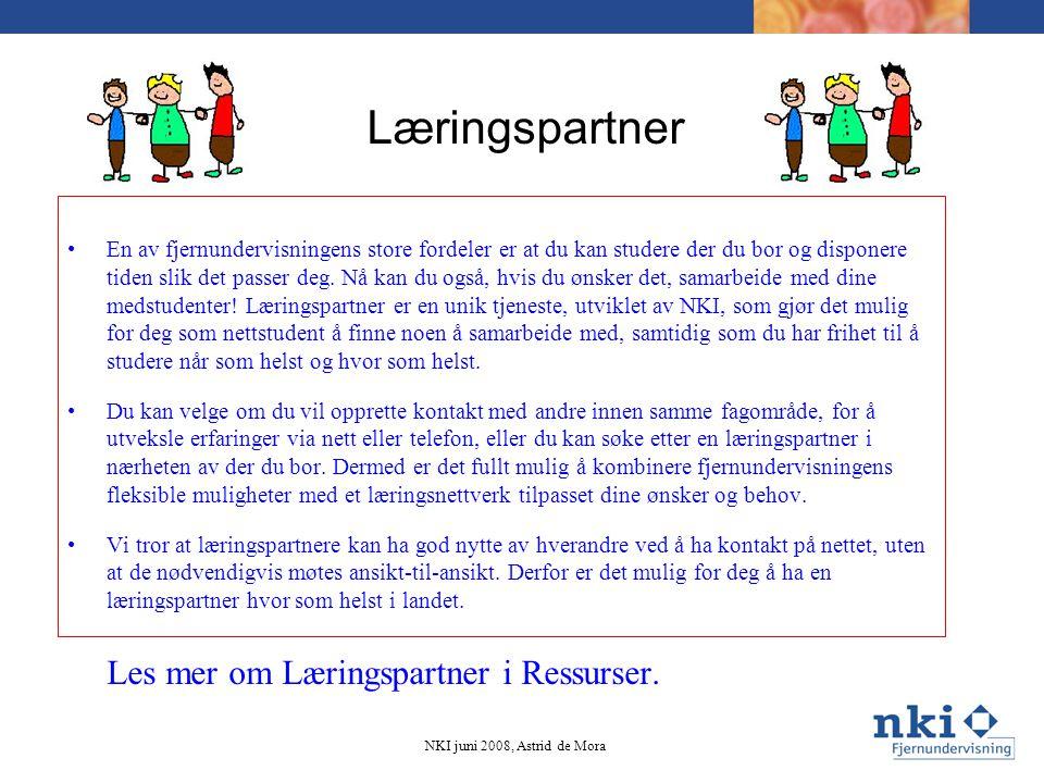 Læringspartner NKI juni 2008, Astrid de Mora •En av fjernundervisningens store fordeler er at du kan studere der du bor og disponere tiden slik det pa