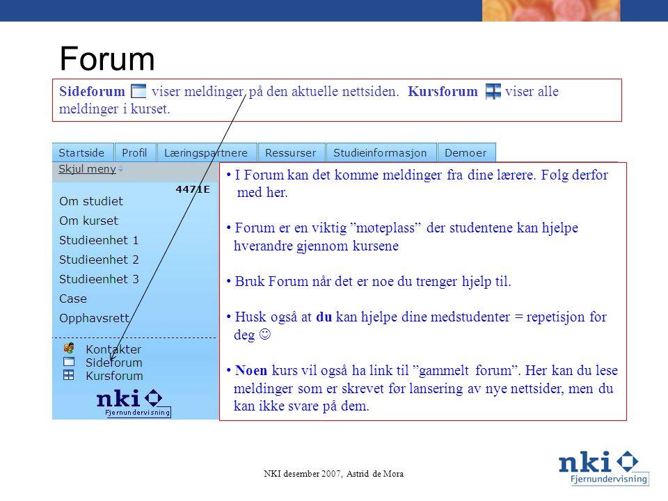 Forum Sideforum viser meldinger på den aktuelle nettsiden. Kursforum viser alle meldinger i kurset. • I Forum kan det komme meldinger fra dine lærere.