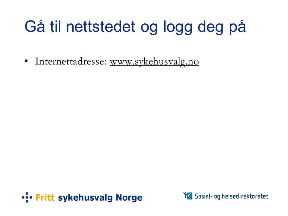 Gå til nettstedet og logg deg på •Internettadresse: www.sykehusvalg.no