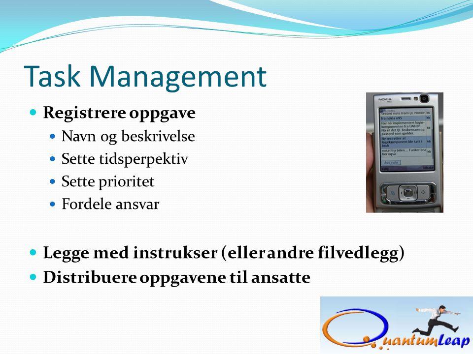 Task Management  Registrere oppgave  Navn og beskrivelse  Sette tidsperpektiv  Sette prioritet  Fordele ansvar  Legge med instrukser (eller andre filvedlegg)  Distribuere oppgavene til ansatte