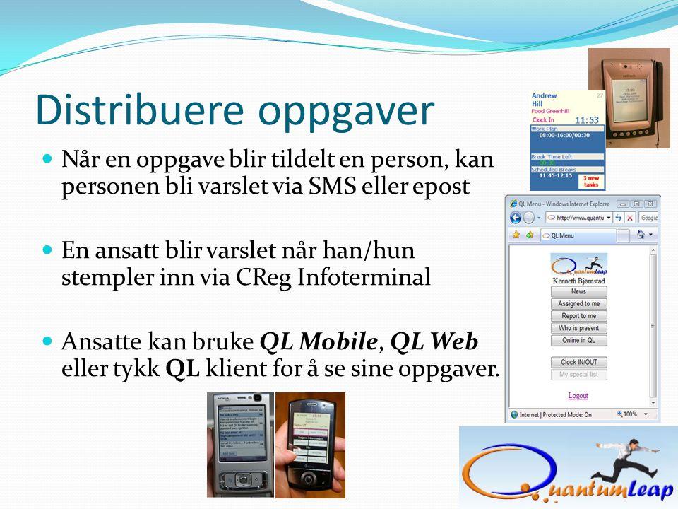 Distribuere oppgaver  Når en oppgave blir tildelt en person, kan personen bli varslet via SMS eller epost  En ansatt blir varslet når han/hun stempler inn via CReg Infoterminal  Ansatte kan bruke QL Mobile, QL Web eller tykk QL klient for å se sine oppgaver.