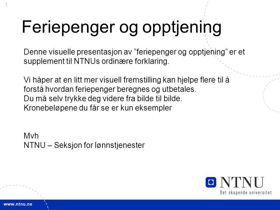 """1 Feriepenger og opptjening Denne visuelle presentasjon av """"feriepenger og opptjening"""" er et supplement til NTNUs ordinære forklaring. Vi håper at en"""