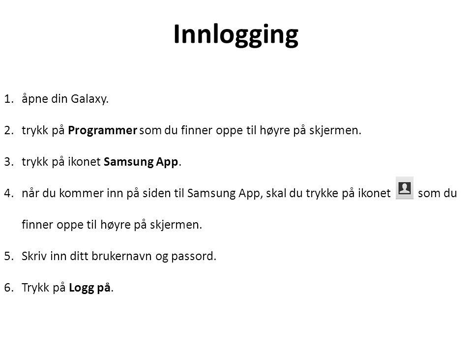 Innlogging 1.åpne din Galaxy. 2.trykk på Programmer som du finner oppe til høyre på skjermen.