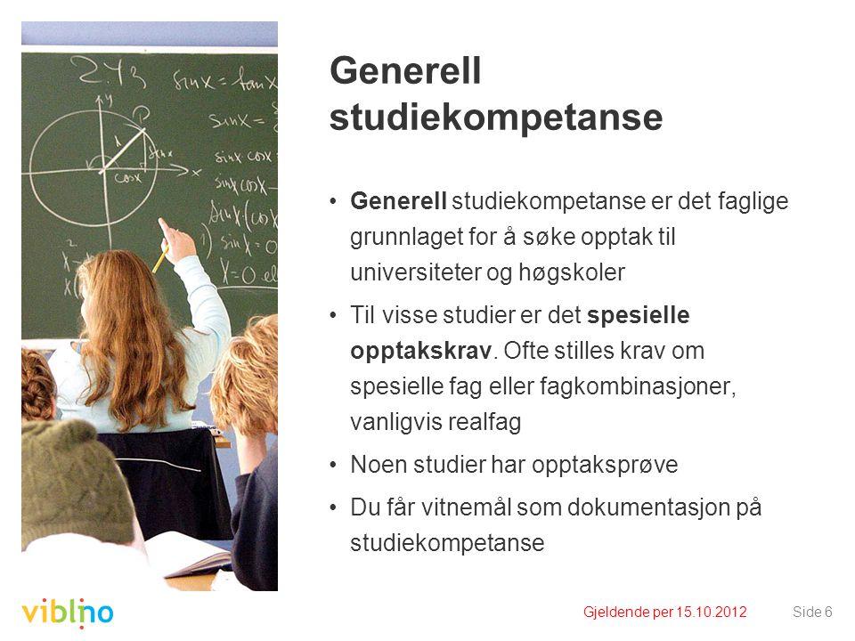 Gjeldende per 15.10.2012Side 6 Generell studiekompetanse •Generell studiekompetanse er det faglige grunnlaget for å søke opptak til universiteter og høgskoler •Til visse studier er det spesielle opptakskrav.