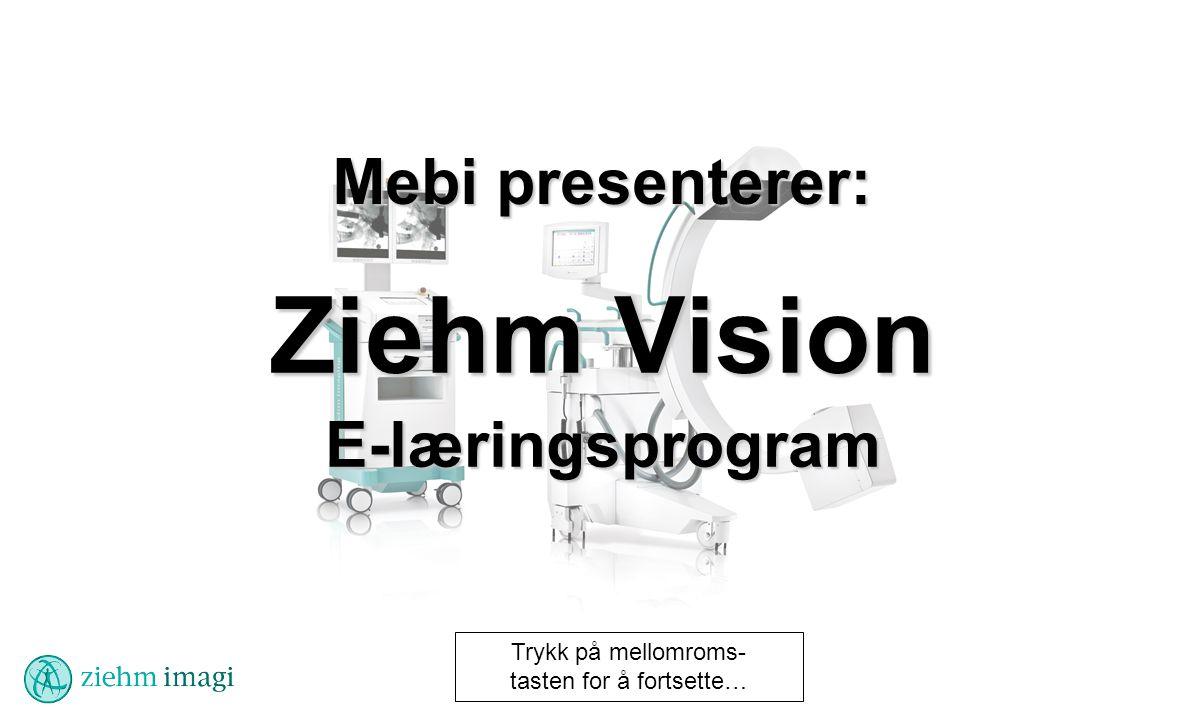 Mebi presenterer: Ziehm Vision E-læringsprogram Trykk på mellomroms- tasten for å fortsette…