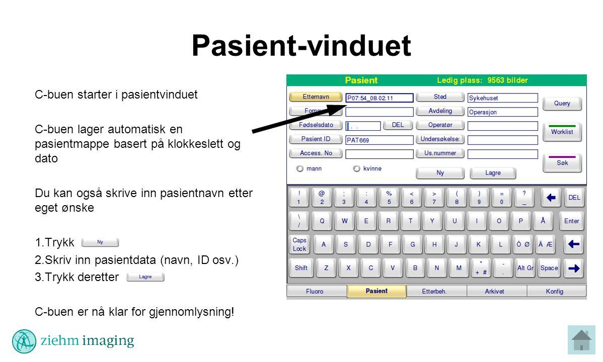 Pasient-vinduet C-buen starter i pasientvinduet C-buen lager automatisk en pasientmappe basert på klokkeslett og dato Du kan også skrive inn pasientnavn etter eget ønske 1.Trykk 2.Skriv inn pasientdata (navn, ID osv.) 3.Trykk deretter C-buen er nå klar for gjennomlysning!