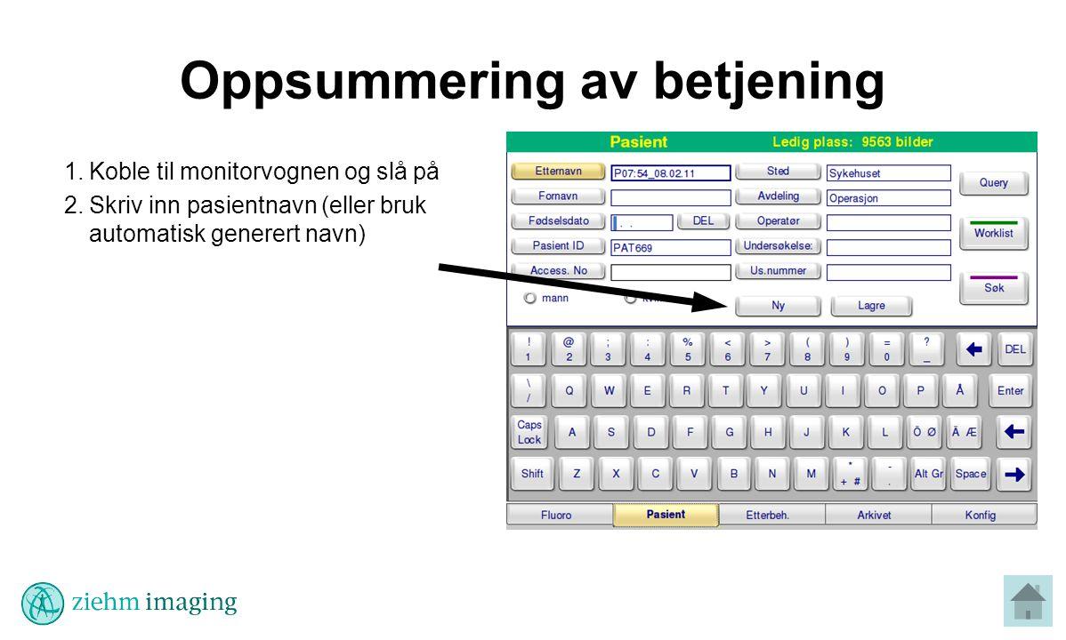 Oppsummering av betjening 1.Koble til monitorvognen og slå på 2.Skriv inn pasientnavn (eller bruk automatisk generert navn)