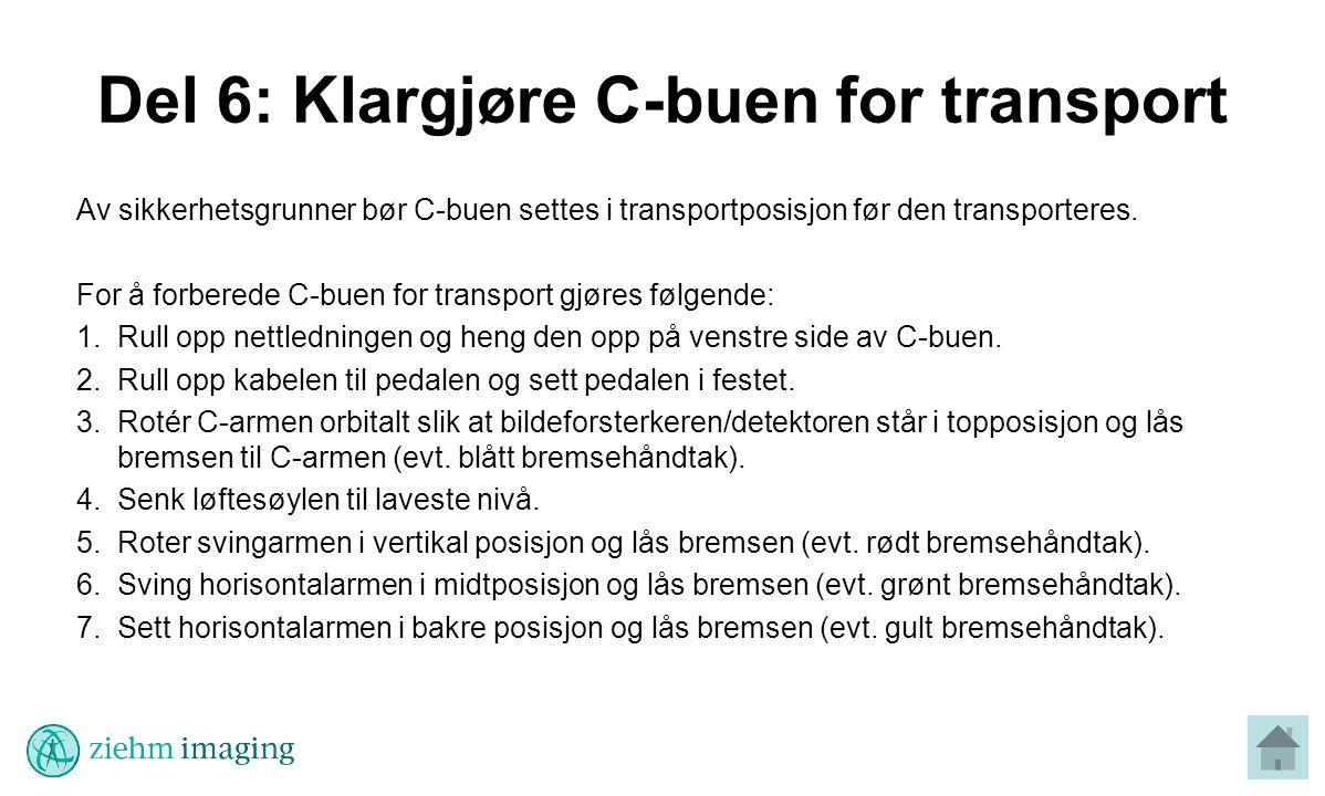 Del 6: Klargjøre C-buen for transport Av sikkerhetsgrunner bør C-buen settes i transportposisjon før den transporteres.