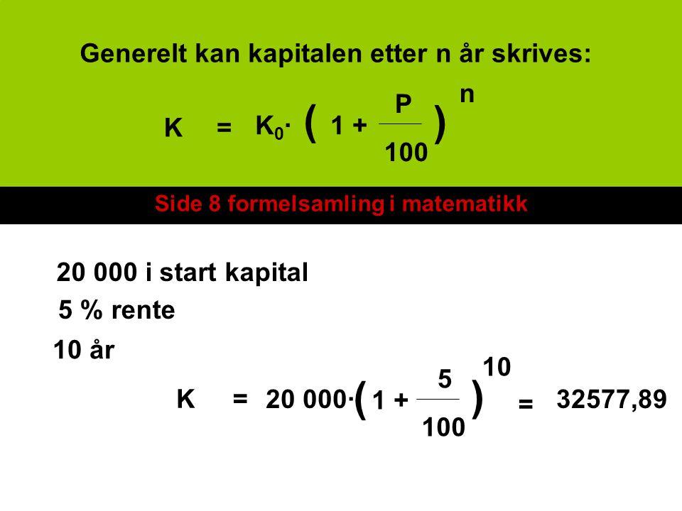 K= K0·K0· ( ) 1 + P 100 n Generelt kan kapitalen etter n år skrives: 20 000 i start kapital 5 % rente 10 år K= 20 000· ( 1 + ) 5 100 10 = 32577,89 Sid
