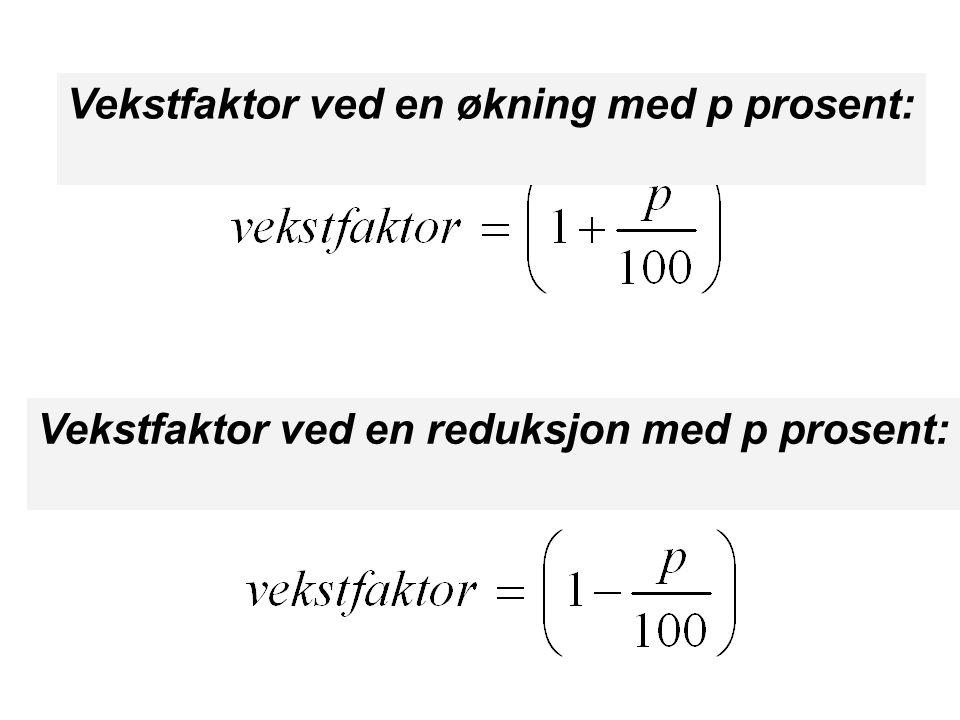 Vekstfaktor ved en økning med p prosent: Vekstfaktor ved en reduksjon med p prosent: