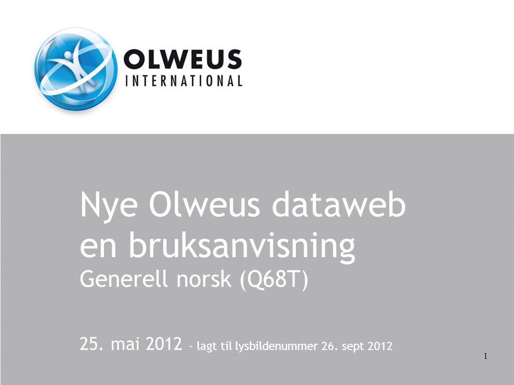 Nye Olweus dataweb en bruksanvisning Generell norsk (Q68T) 25. mai 2012 - lagt til lysbildenummer 26. sept 2012 1
