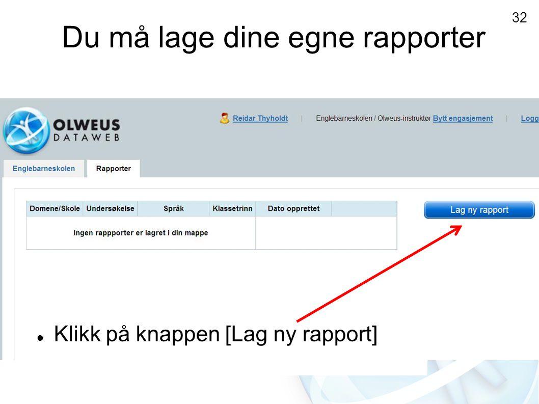 Du må lage dine egne rapporter  Klikk på knappen [Lag ny rapport] 32