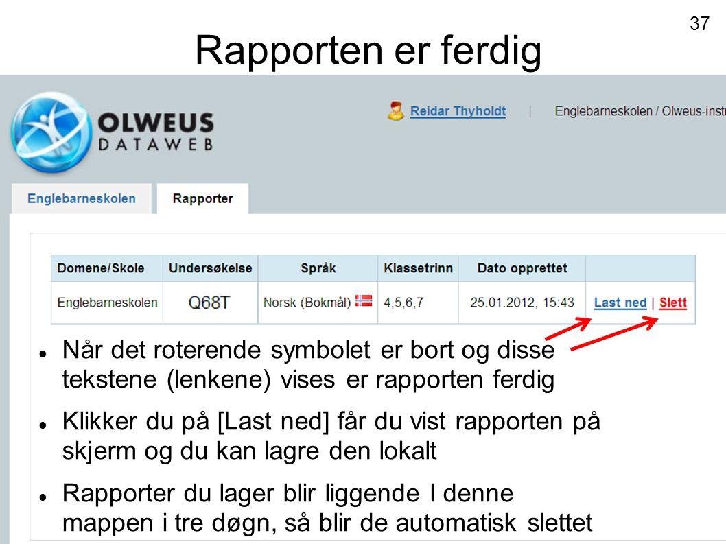 Rapporten er ferdig  Når det roterende symbolet er bort og disse tekstene (lenkene) vises er rapporten ferdig  Klikker du på [Last ned] får du vist