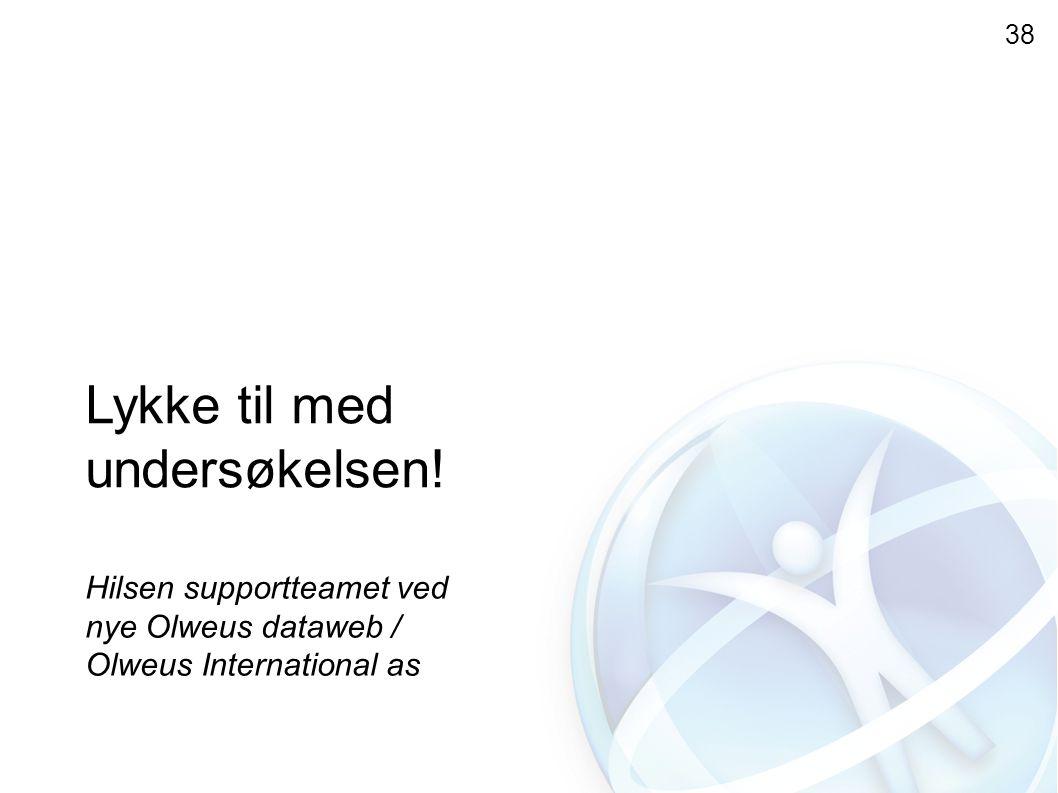 Lykke til med undersøkelsen! Hilsen supportteamet ved nye Olweus dataweb / Olweus International as 38