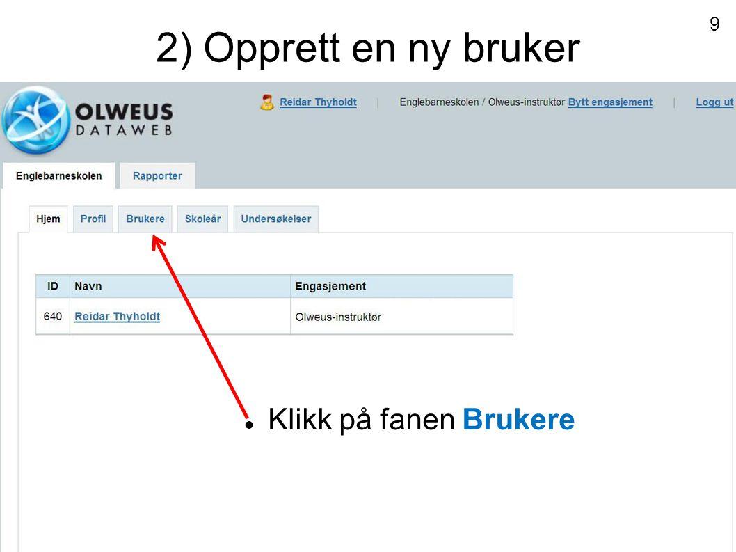 2) Opprett en ny bruker  Klikk på fanen Brukere 9