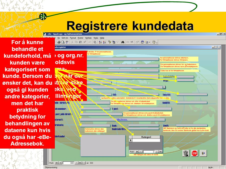 4 Kundens navn og adresse, telefonnummer m.m.registeres i et eget skjema.