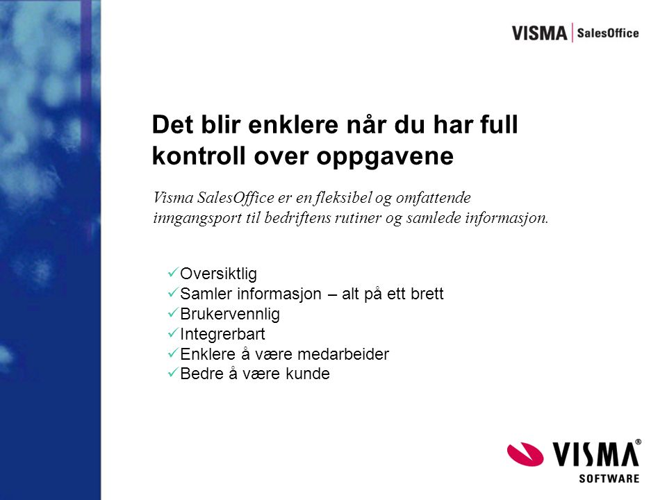 Avslutning Du har nå fått et lite inntrykk av Visma SalesOffice.
