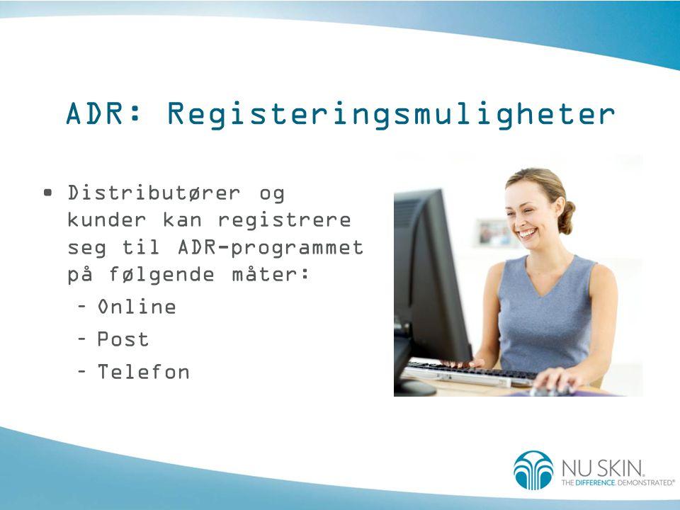 ADR: Registeringsmuligheter •Distributører og kunder kan registrere seg til ADR-programmet på følgende måter: –Online –Post –Telefon