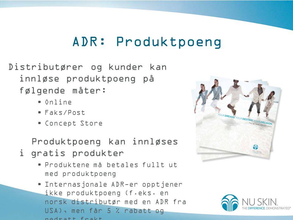 ADR: Produktpoeng Distributører og kunder kan innløse produktpoeng på følgende måter: •Online •Faks/Post •Concept Store Produktpoeng kan innløses i gratis produkter •Produktene må betales fullt ut med produktpoeng •Internasjonale ADR-er opptjener ikke produktpoeng (f.eks.