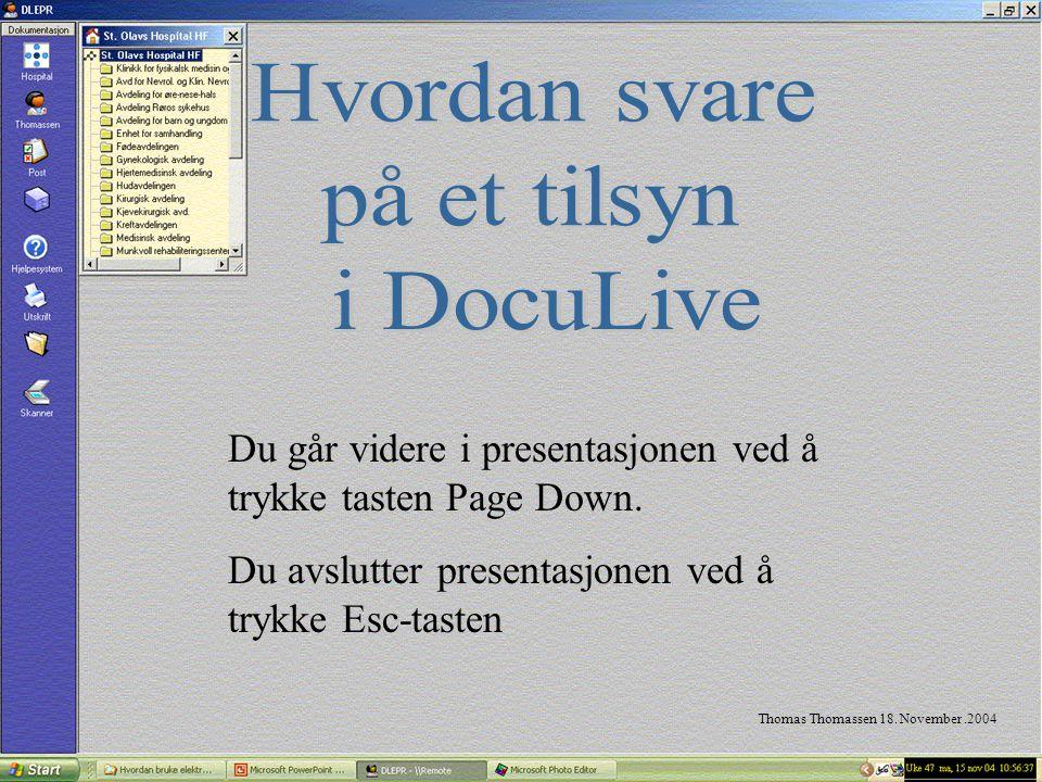 Thomas Thomassen 18. November.2004 Du går videre i presentasjonen ved å trykke tasten Page Down. Du avslutter presentasjonen ved å trykke Esc-tasten