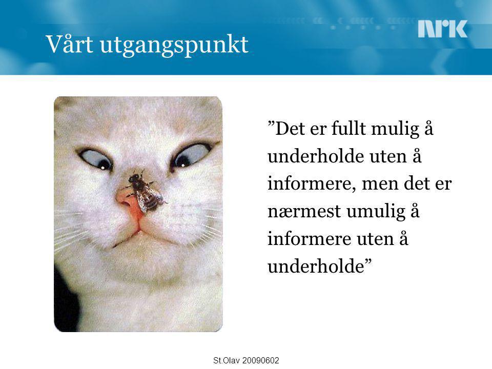 """Vårt utgangspunkt """"Det er fullt mulig å underholde uten å informere, men det er nærmest umulig å informere uten å underholde"""" St.Olav 20090602"""