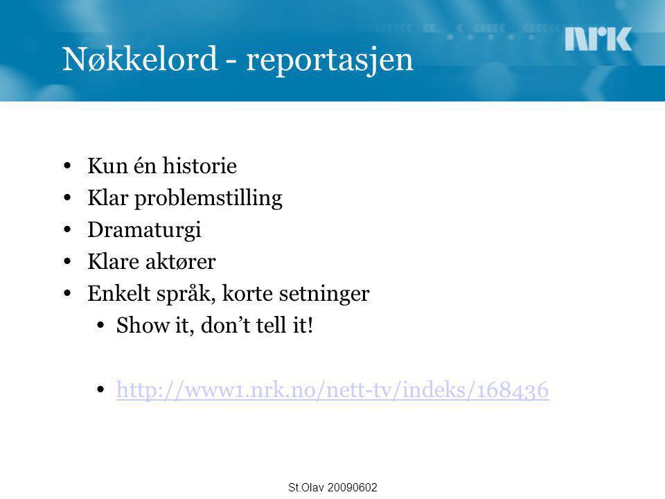 Nøkkelord - reportasjen  Kun én historie  Klar problemstilling  Dramaturgi  Klare aktører  Enkelt språk, korte setninger  Show it, don't tell it