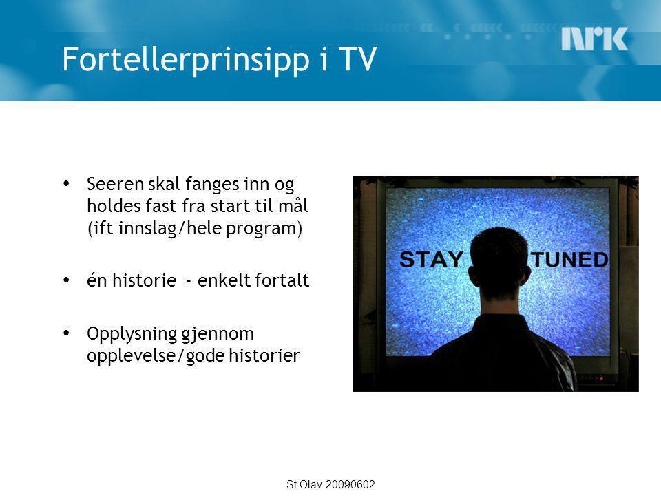 St.Olav 20090602 Fortellerprinsipp i TV  Seeren skal fanges inn og holdes fast fra start til mål (ift innslag/hele program)  én historie - enkelt fo