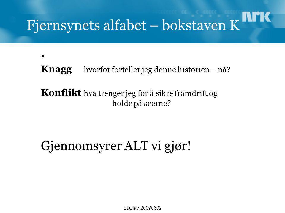 Fjernsynets alfabet – bokstaven K  Knagg hvorfor forteller jeg denne historien – nå? Konflikt hva trenger jeg for å sikre framdrift og holde på seern