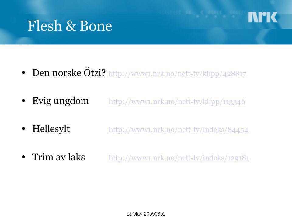 Flesh & Bone  Den norske Ötzi? http://www1.nrk.no/nett-tv/klipp/428817 http://www1.nrk.no/nett-tv/klipp/428817  Evig ungdom http://www1.nrk.no/nett-