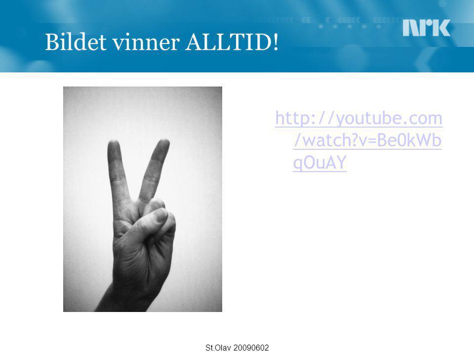 Bildet vinner ALLTID! http://youtube.com /watch?v=Be0kWb qOuAY St.Olav 20090602