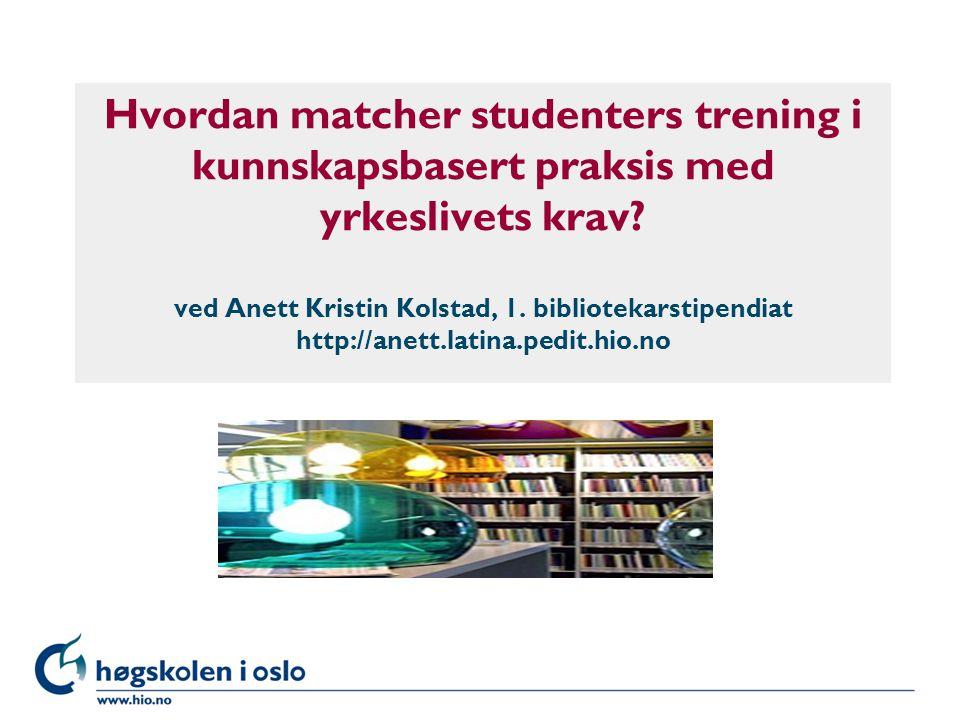 Høgskolen i Oslo Hvordan matcher studenters trening i kunnskapsbasert praksis med yrkeslivets krav.