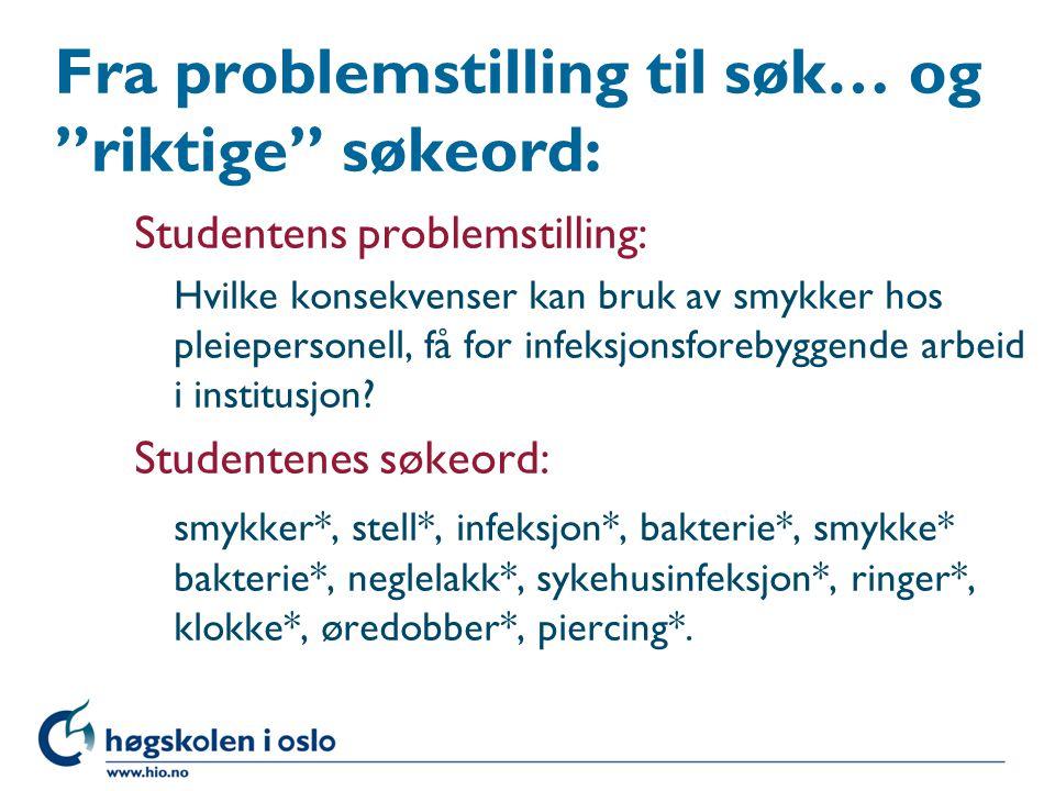 Studentens problemstilling: Hvilke konsekvenser kan bruk av smykker hos pleiepersonell, få for infeksjonsforebyggende arbeid i institusjon.