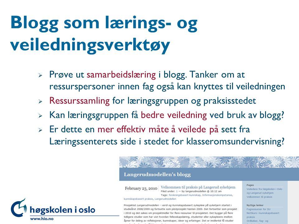 Blogg som lærings- og veiledningsverktøy  Prøve ut samarbeidslæring i blogg.