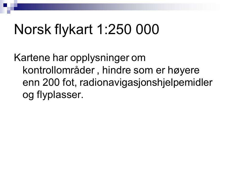 Norsk flykart 1:250 000 Kartene har opplysninger om kontrollområder, hindre som er høyere enn 200 fot, radionavigasjonshjelpemidler og flyplasser.