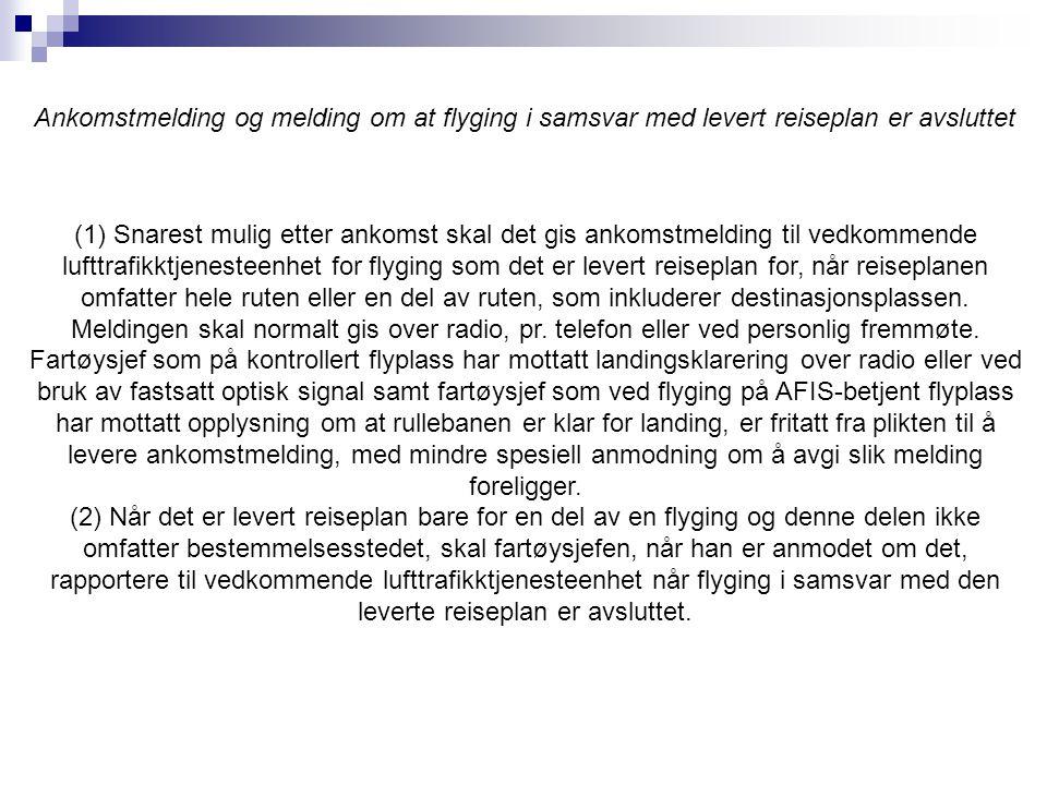 (1) Snarest mulig etter ankomst skal det gis ankomstmelding til vedkommende lufttrafikktjenesteenhet for flyging som det er levert reiseplan for, når