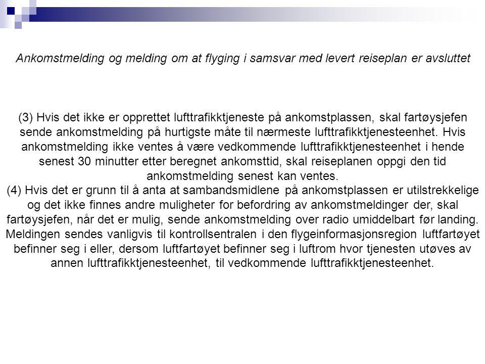 (3) Hvis det ikke er opprettet lufttrafikktjeneste på ankomstplassen, skal fartøysjefen sende ankomstmelding på hurtigste måte til nærmeste lufttrafik