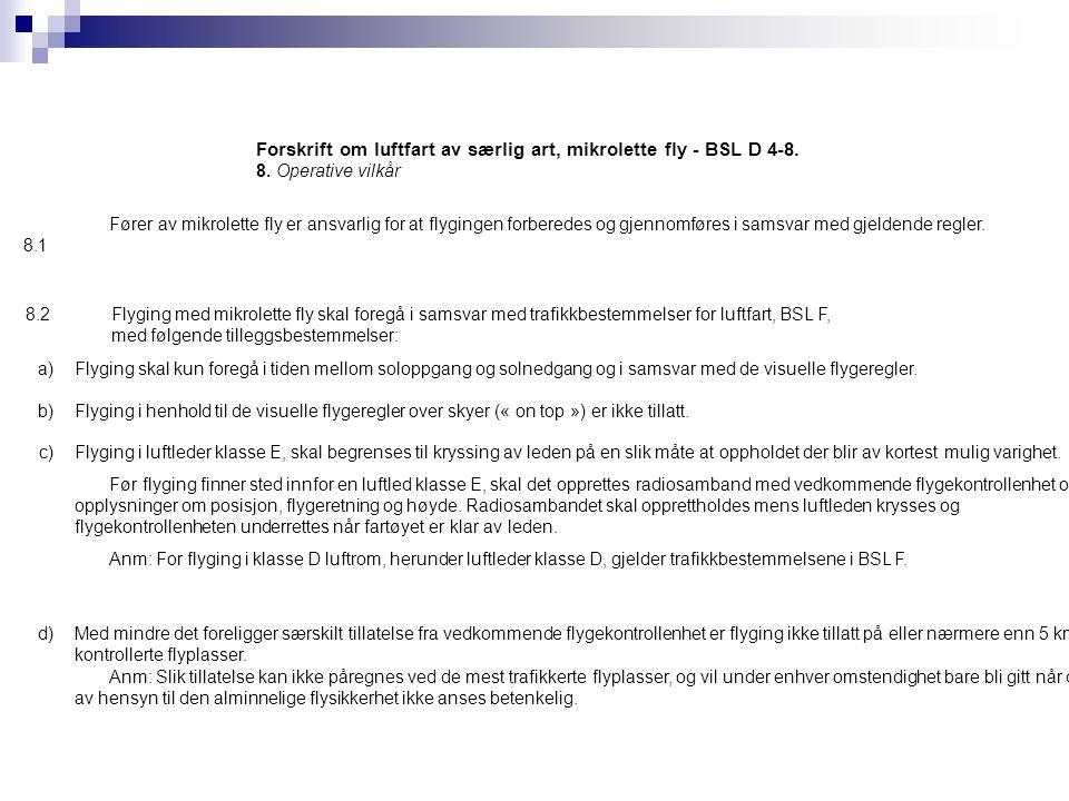 Forskrift om luftfart av særlig art, mikrolette fly - BSL D 4-8. 8. Operative vilkår 8.1 Fører av mikrolette fly er ansvarlig for at flygingen forbere