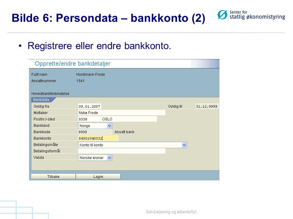Selvbetjening og arbeidsflyt Bilde 6: Persondata – bankkonto (2) •Registrere eller endre bankkonto.
