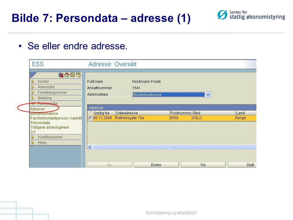 Selvbetjening og arbeidsflyt Bilde 7: Persondata – adresse (1) •Se eller endre adresse.