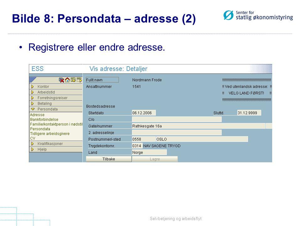 Selvbetjening og arbeidsflyt Bilde 8: Persondata – adresse (2) •Registrere eller endre adresse.