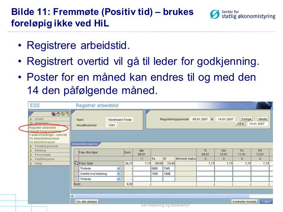 Selvbetjening og arbeidsflyt Bilde 11: Fremmøte (Positiv tid) – brukes foreløpig ikke ved HiL •Registrere arbeidstid. •Registrert overtid vil gå til l