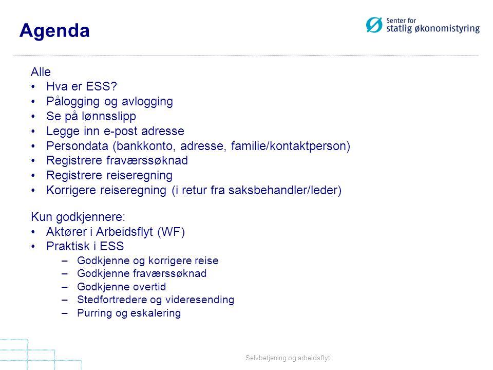 Selvbetjening og arbeidsflyt Agenda Alle •Hva er ESS? •Pålogging og avlogging •Se på lønnsslipp •Legge inn e-post adresse •Persondata (bankkonto, adre