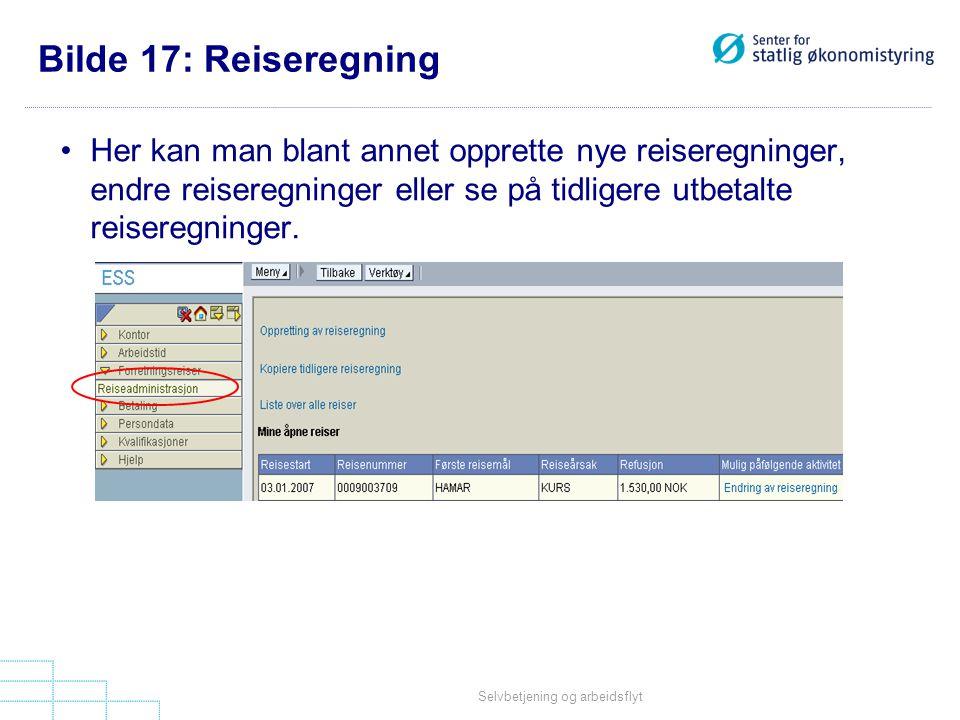 Selvbetjening og arbeidsflyt Bilde 17: Reiseregning •Her kan man blant annet opprette nye reiseregninger, endre reiseregninger eller se på tidligere u