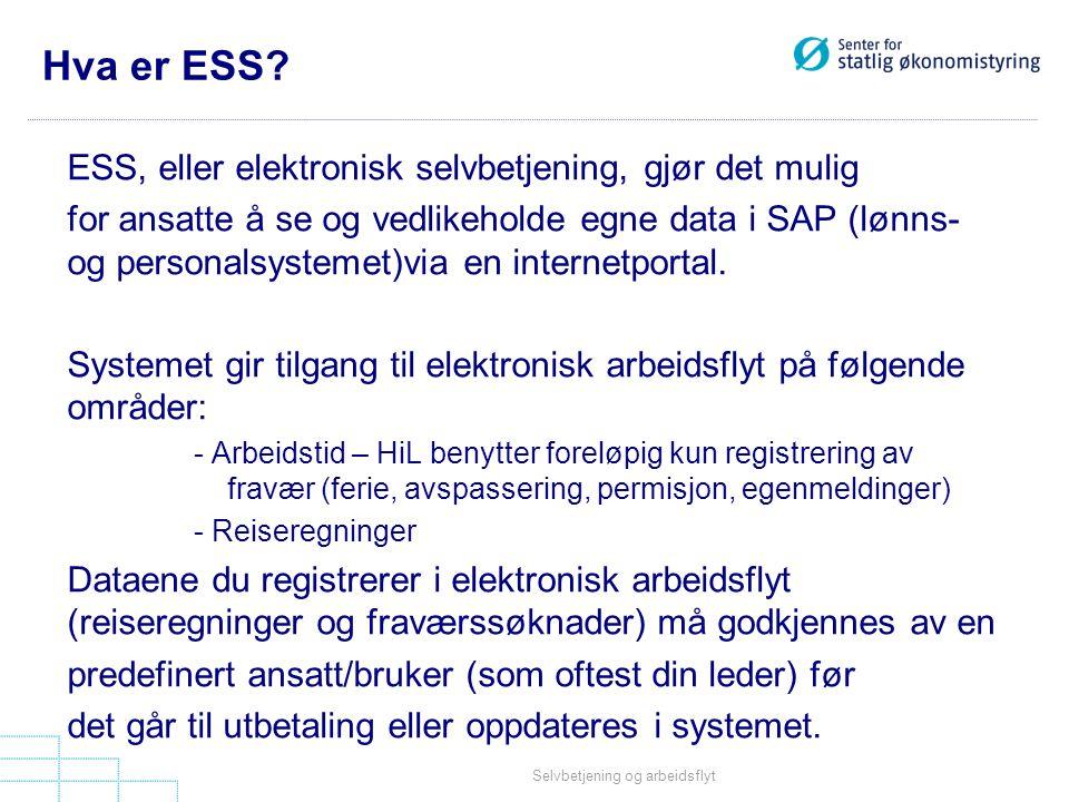 Selvbetjening og arbeidsflyt Hva er ESS? ESS, eller elektronisk selvbetjening, gjør det mulig for ansatte å se og vedlikeholde egne data i SAP (lønns-