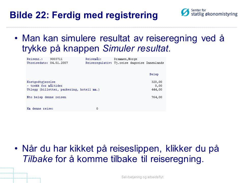 Selvbetjening og arbeidsflyt Bilde 22: Ferdig med registrering •Man kan simulere resultat av reiseregning ved å trykke på knappen Simuler resultat. •N