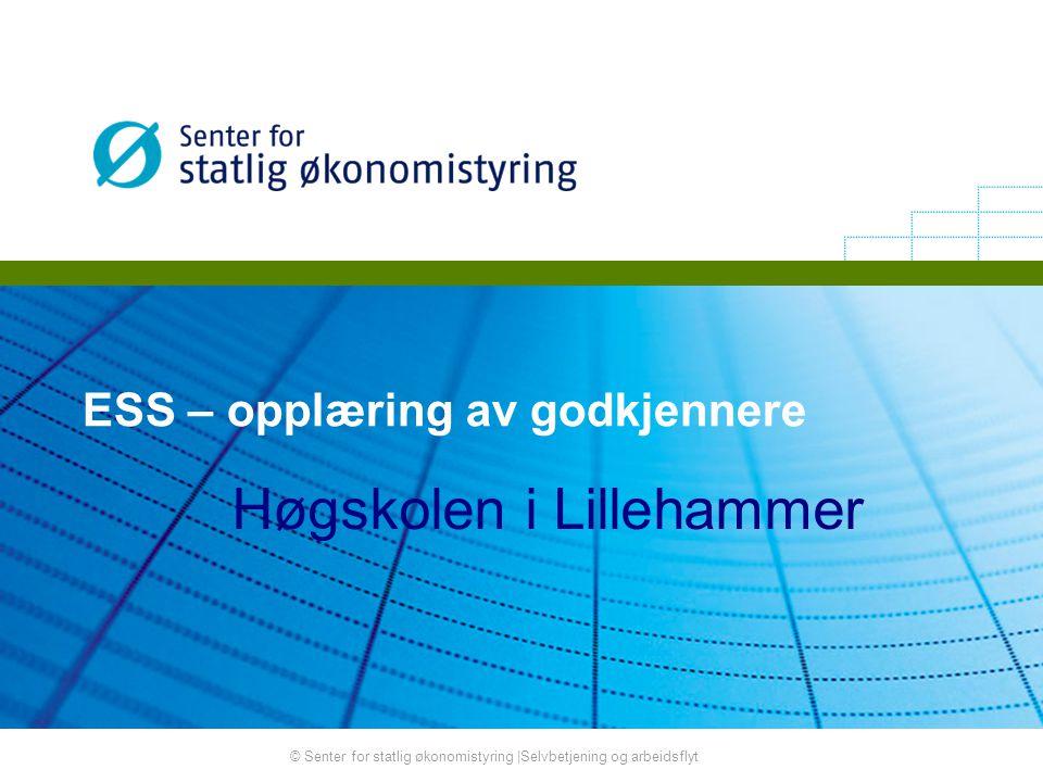 © Senter for statlig økonomistyring |Selvbetjening og arbeidsflyt ESS – opplæring av godkjennere Høgskolen i Lillehammer