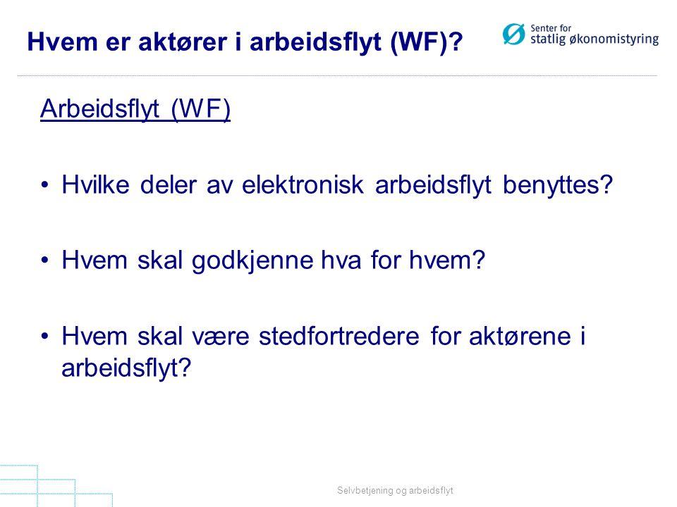 Selvbetjening og arbeidsflyt Hvem er aktører i arbeidsflyt (WF)? Arbeidsflyt (WF) •Hvilke deler av elektronisk arbeidsflyt benyttes? •Hvem skal godkje