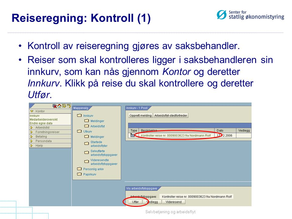 Selvbetjening og arbeidsflyt Reiseregning: Kontroll (1) •Kontroll av reiseregning gjøres av saksbehandler. •Reiser som skal kontrolleres ligger i saks