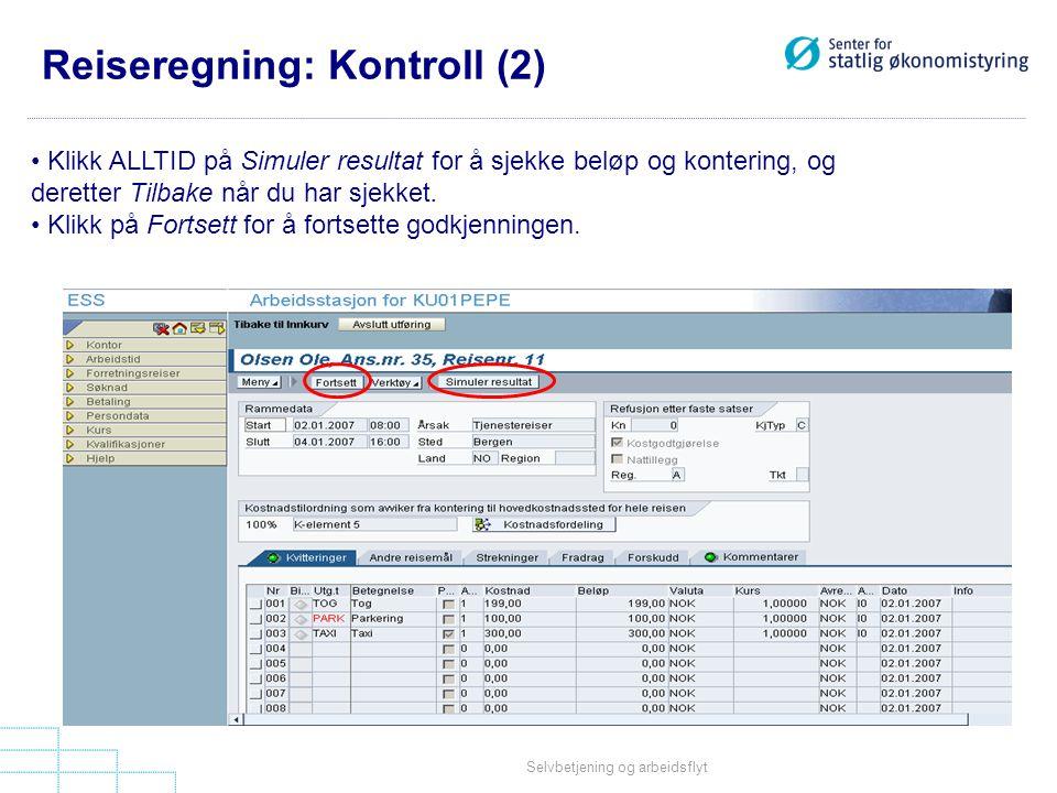 Selvbetjening og arbeidsflyt Reiseregning: Kontroll (2) • Klikk ALLTID på Simuler resultat for å sjekke beløp og kontering, og deretter Tilbake når du