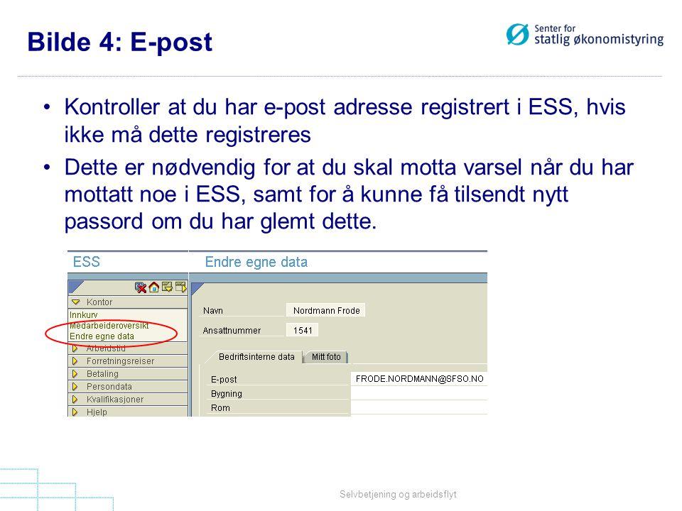 Selvbetjening og arbeidsflyt Bilde 4: E-post •Kontroller at du har e-post adresse registrert i ESS, hvis ikke må dette registreres •Dette er nødvendig